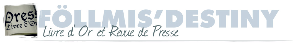 Föllmis' Destiny : Livre d'Or et Revue de Presse